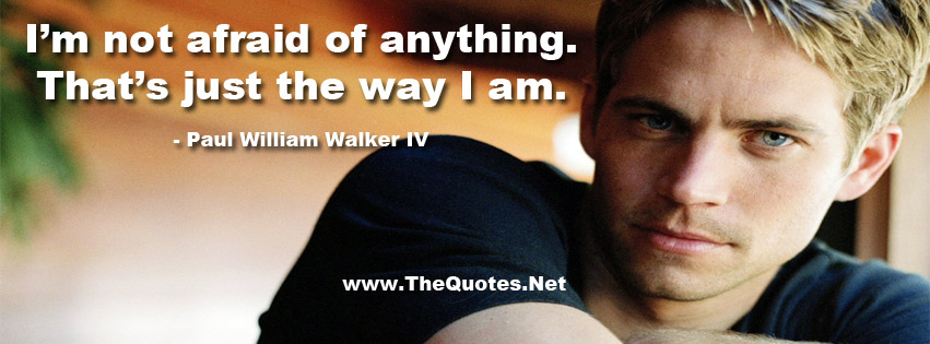 Paul Walker S Best Quote: Motivational Quotes