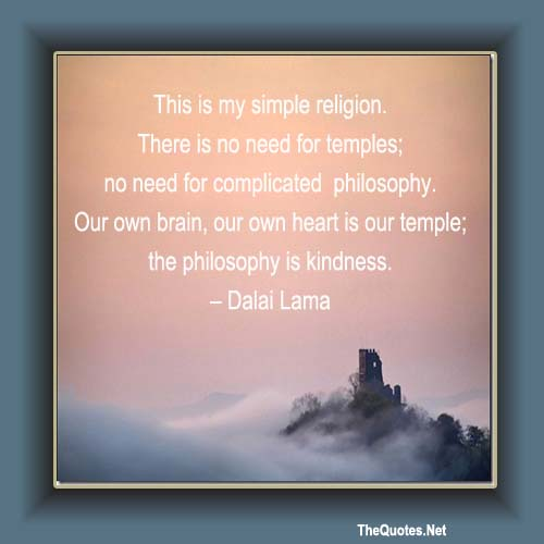 Dalai Lama Happy Birthday Quotes: This Is My Simple Religion. There Is No ...