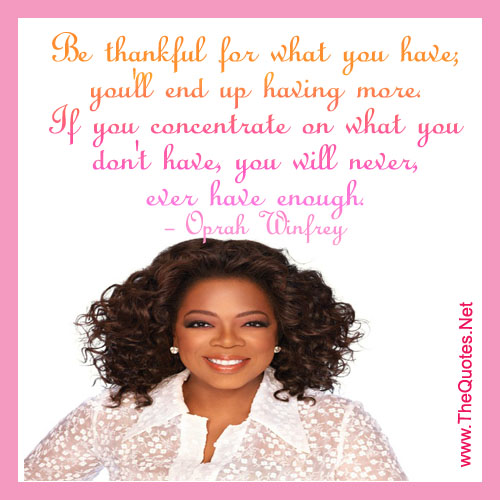 Confidence Quotes Oprah: Be Thankful For What You Have; You'll ...