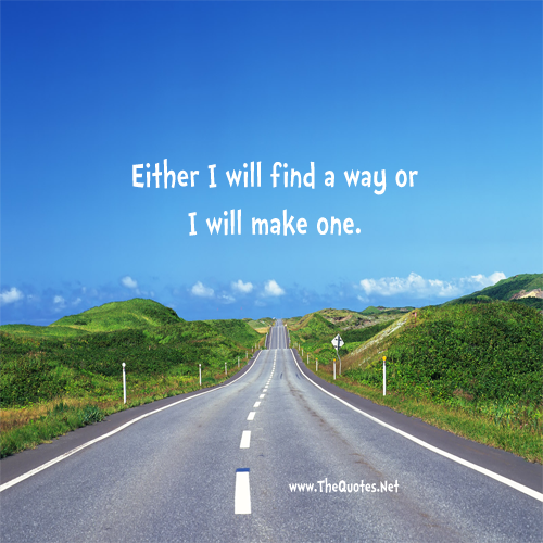 Www Quotes: Either I Will Find A Way Or I Will Make ... : Motivation Image