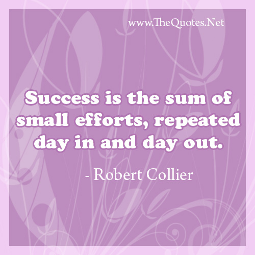 Quotes Success Is the Sum of Small Efforts Repeated